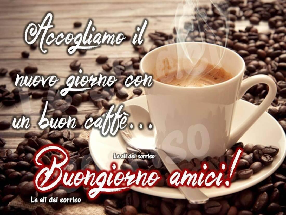 Accogliamo il nuovo giorno con un buon caffè Buongiorno Amici