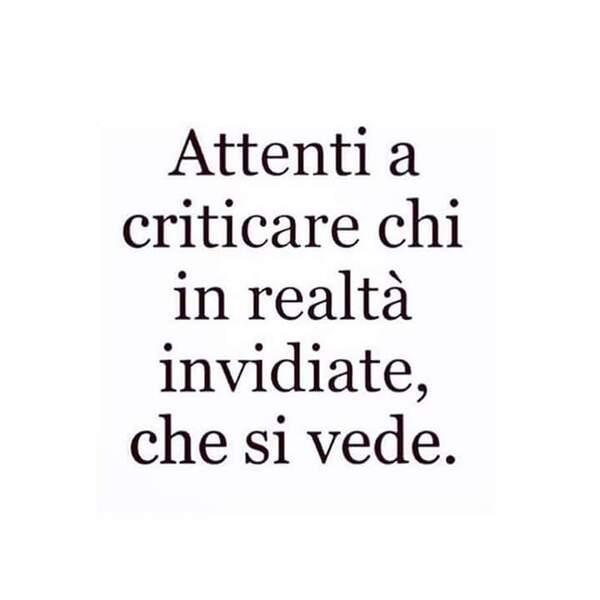 Attenti a criticare chi in realtà invidiate che si vede
