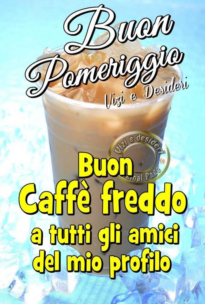 Buon Pomeriggio con caffè freddo