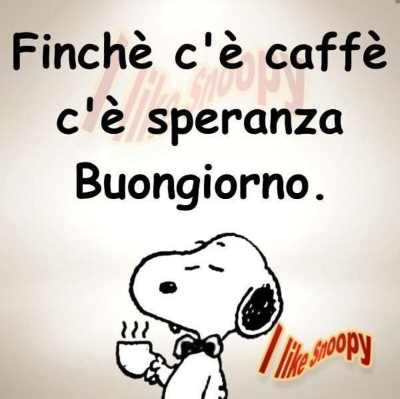 Finchè c è caffè c è speranza Buongiorno Snoopy